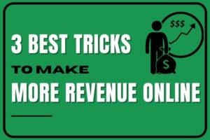 3 Best Tricks To Make More Revenue Online 2021